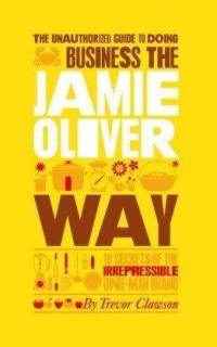 Unauthorized-guide-doing-business-jamie-oliver-way-10-trevor-clawson-paperback-cover-art